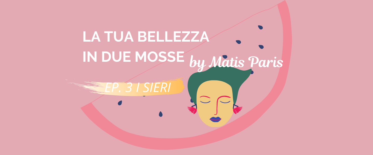 La tua bellezza in due mosse: i sieri Matis