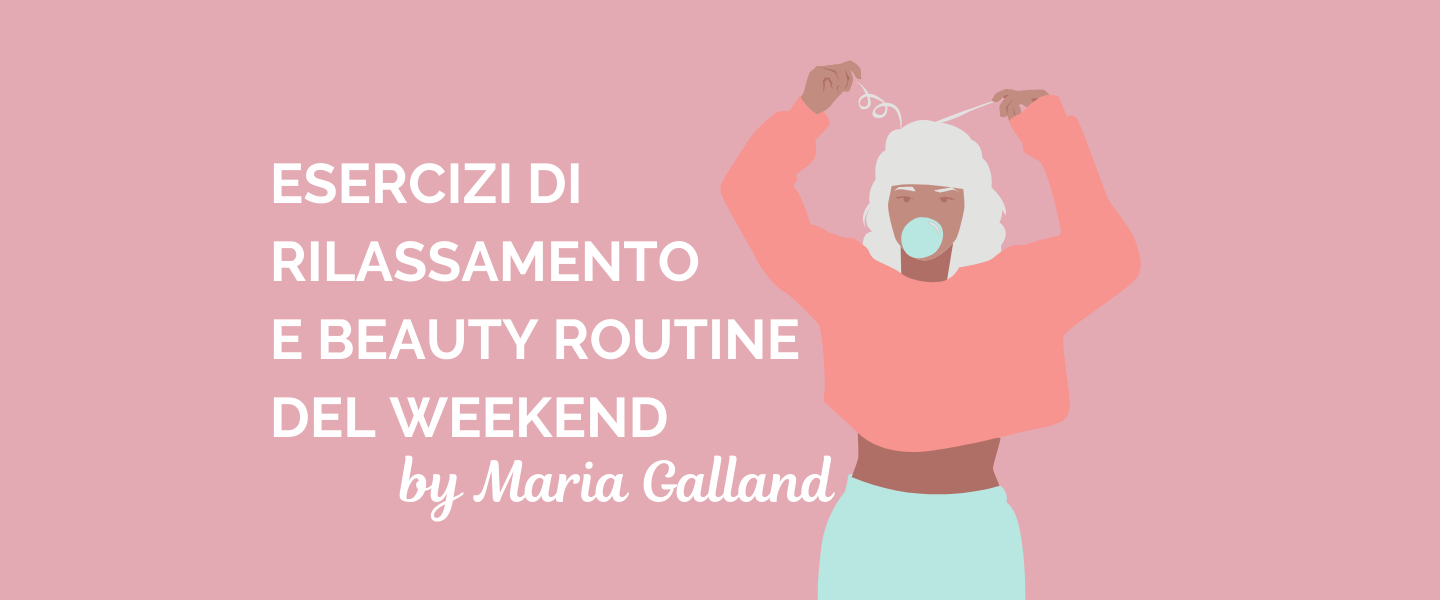 Pillole con Maria Galland: bellezza e benessere per il weekend