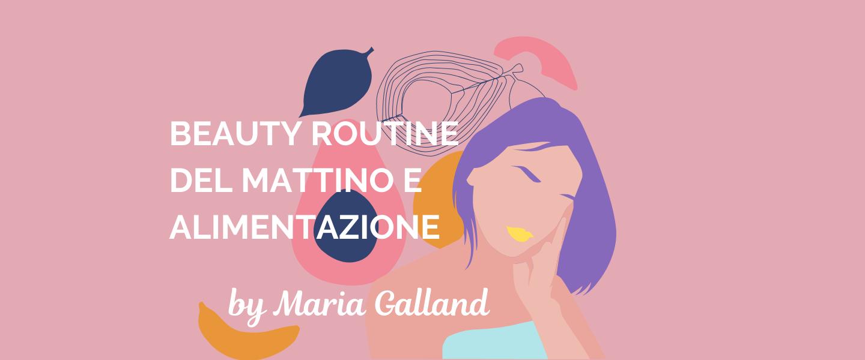 Pillole con Maria Galland: lifestyle e beauty routine del mattino